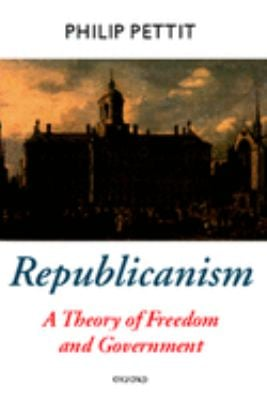 Republicanism: A Theory of Freedom and Government 9780198296423