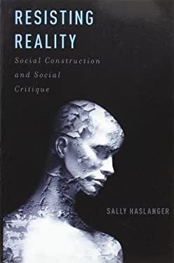 Resisting Reality: Social Construction and Social Critique 9780199892624