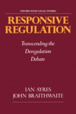 Responsive Regulation: Transcending the Deregulation Debate 9780195093766