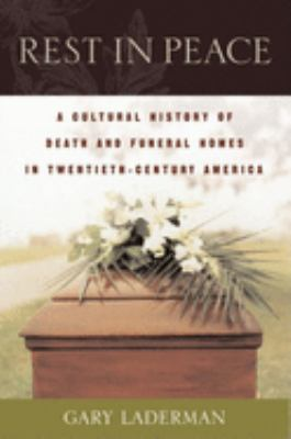 Rest in Peace: A Cultural History of Death and the Funeral Home in Twentieth-Century America 9780195136081