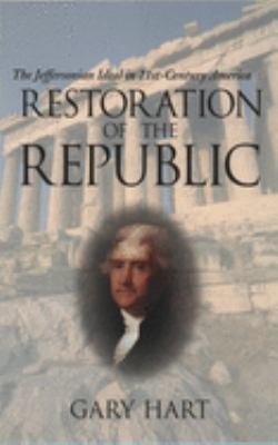 Restoration of the Republic: The Jeffersonian Ideal in 21st-Century America 9780195174281