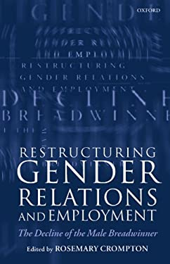 Restructuring Gender Relations and Employment: The Decline of the Male Breadwinner 9780198296089