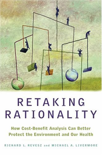 Retaking Rationality: How Cost-Benefit Analysis Can Better Protect the Environment and Our Health 9780195368574