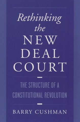Rethinking the New Deal Court: The Structure of a Constitutional Revolution 9780195120431