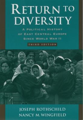 Return to Diversity: A Political History of East Central Europe Since World War II 9780195119923