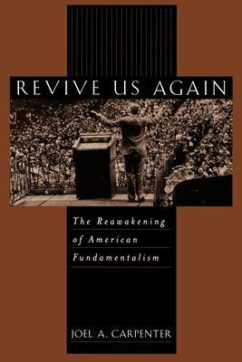 Revive Us Again: The Reawakening of American Fundamentalism 9780195129076