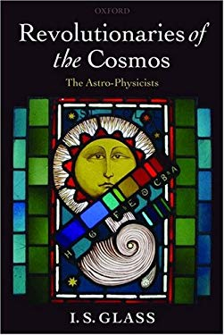 Revolutionaries of the Cosmos: The Astro-Physicists 9780199550258