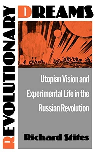 Revolutionary Dreams: Utopian Vision and Experimental Life in the Russian Revolution 9780195055368