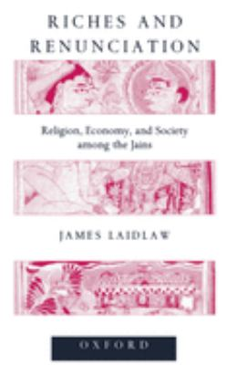 Riches and Renunciation: Religion, Economy, and Society Among the Jains 9780198280422