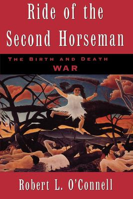 Ride of the Second Horseman: The Birth and Death of War 9780195119206