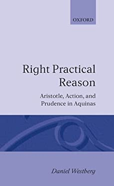Right Practical Reason: Aristotle, Action, and Prudence in Aquinas 9780198267317