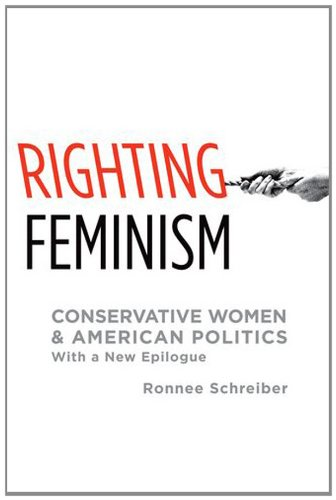 Righting Feminism: Conservative Women and American Politics, with a New Epilogue 9780199917020