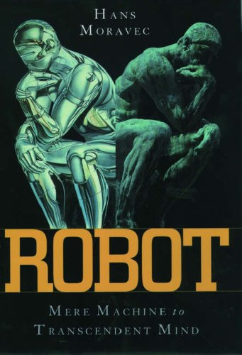 Robot: Evolution from Mere Machine to Transcendent Mind 9780195116304