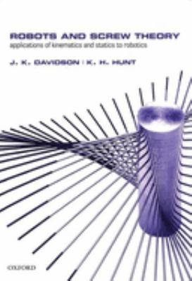 Robots and Screw Theory: Applications of Kinematics and Statics to Robotics