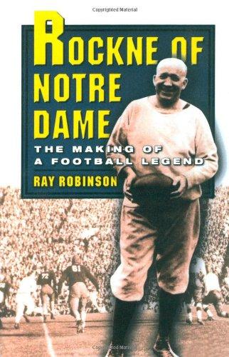Rockne of Notre Dame: The Making of a Football Legend 9780195105490