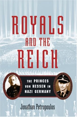 Royals and the Reich: The Princes Von Hessen in Nazi Germany 9780195339277