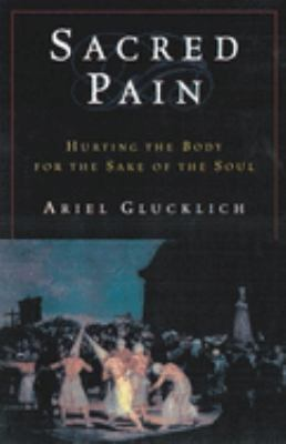 Sacred Pain: Hurting the Body for the Sake of the Soul 9780195132540