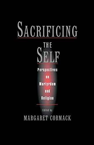Sacrificing the Self: Perspectives on Martyrdom and Religion 9780195150001