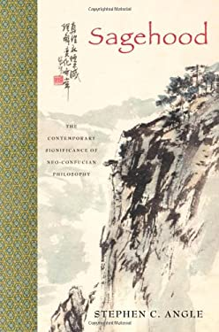 Sagehood: The Contemporary Significance of Neo-Confucian Philosophy 9780195385144