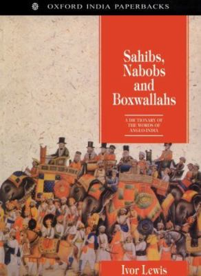 Sahibs, Nabobs, and Boxwallahs: A Dictionary of the Words of Anglo-India 9780195642230