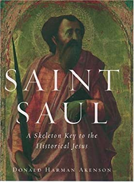 Saint Saul: A Skeleton Key to the Historical Jesus 9780195141573