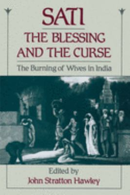 Sati, the Blessing and the Curse: The Burning of Wives in India 9780195077742