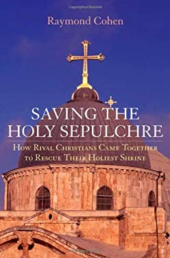 Saving the Holy Sepulchre: How Rival Christians Came Together to Rescue Their Holiest Shrine 9780195189667