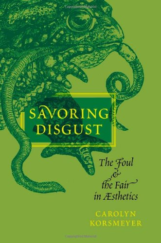 Savoring Disgust: The Foul and the Fair in Aesthetics 9780199756933