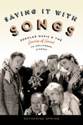 Saying it with Songs: Popular Music and the Coming of Sound to Hollywood Cinema