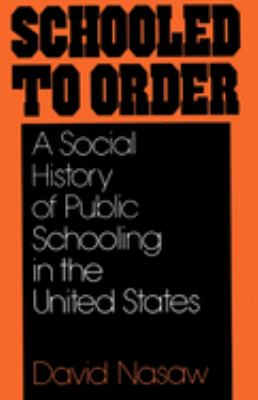 Schooled to Order: A Social History of Public Schooling in the United States 9780195028928