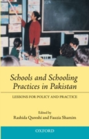 Schools and Schooling Practices in Pakistan: Lessons for Policy and Practice 9780195476293