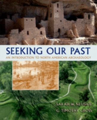 Seeking Our Past: An Introduction to North American Archaeology [With CDROM] 9780195173840