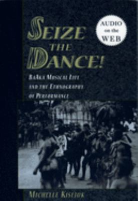 Seize the Dance: Baaka Musical Life and the Ethnography of Performance 9780195308693