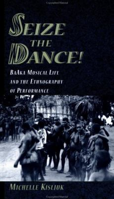 Seize the Dance!: Baaka Musical Life and the Ethnography of Performance Book and 2 CDs [With CDs] 9780195144048