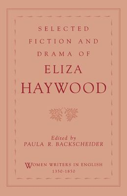 Selected Fiction and Drama of Eliza Haywood 9780195108477