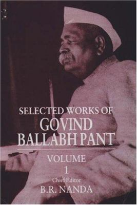 Selected Works of Govind Ballabh Pant: Volume 8 Govind Ballabh Pant and B. R. Nanda