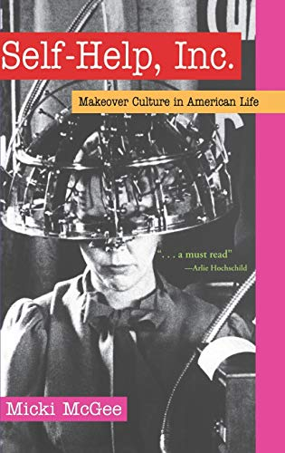 Self-Help, Inc.: Makeover Culture in American Life 9780195171242