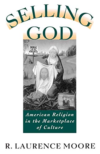 Selling God: American Religion in the Marketplace of Culture 9780195098389