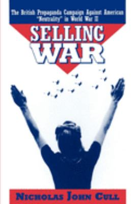 Selling War: The British Propaganda Campaign Against American