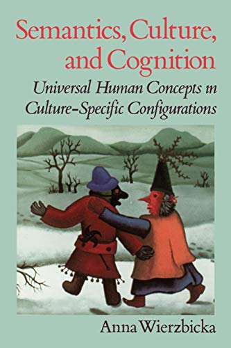 Semantics, Culture, and Cognition: Universal Human Concepts in Culture-Specific Configurations 9780195073263