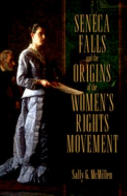 Seneca Falls and the Origins of the Women's Rights Movement 9780195182651