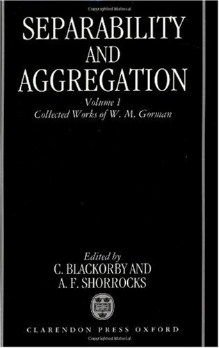 Separability and Aggregation: Collected Works of W. M. Gorman Volume I 9780198285212