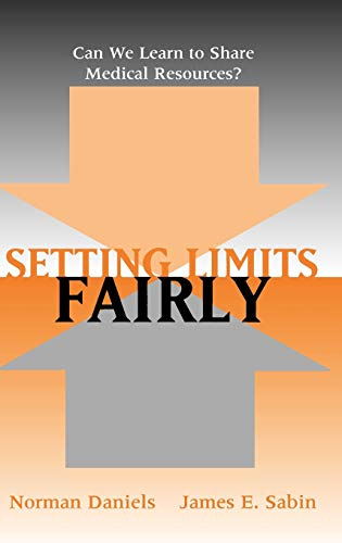 Setting Limits Fairly: Can We Learn to Share Medical Resources? 9780195149364