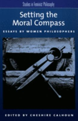 Setting the Moral Compass: Essays by Women Philosophers 9780195154757