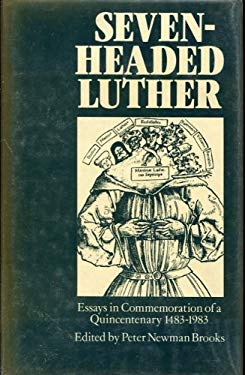 Seven-Headed Luther: Essays in Commemoration of a Quincentenary, 1483-1983 9780198266488