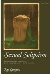Sexual Solipsism: Philosophical Essays on Pornography and Objectification 578763