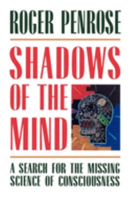 Shadows of the Mind: A Search for the Missing Science of Consciousness 9780195106466