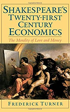 Shakespeare's Twenty-First Century Economics: The Morality of Love and Money 9780195128611