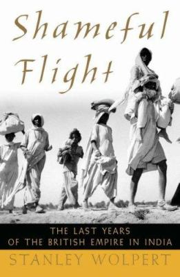 Shameful Flight: The Last Years of the British Empire in India 9780195151985