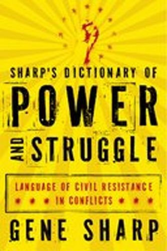 Sharp's Dictionary of Power and Struggle: Language of Civil Resistance in Conflicts 9780199829880